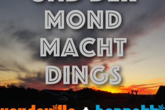 UND DER MOND MACHT DINGS